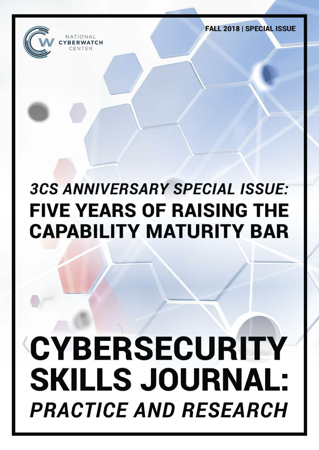 Cybersecurity Skills Journal: Practice and Research: Fall 2018 Special Issue: 3CS Anniversary Special Issue – Five Years of Raising the Capability Maturity Bar