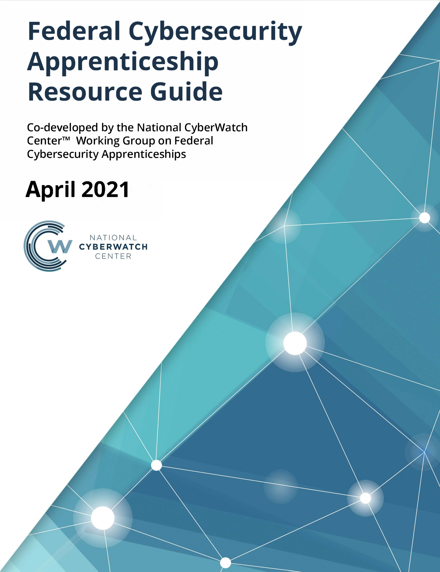 National CyberWatch Center Federal Cybersecurity Apprenticeship Resource Guide, April 2021